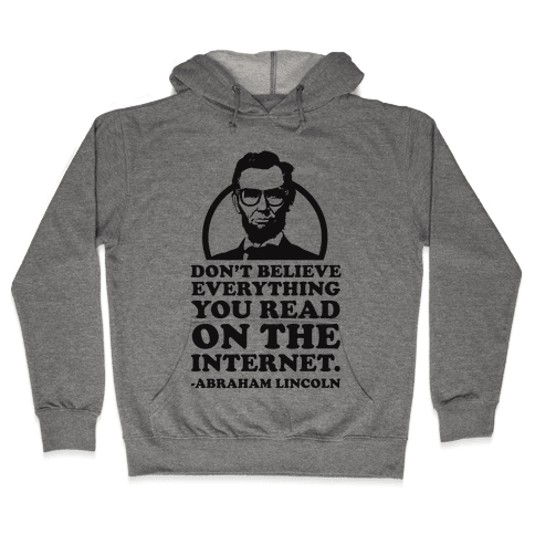 Don't Believe Everything You Read on the Internet Hooded Sweatshirt
