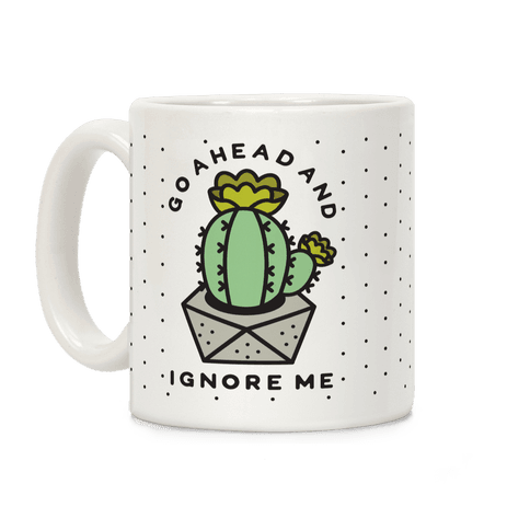 Go Ahead and Ignore Me Coffee Mug