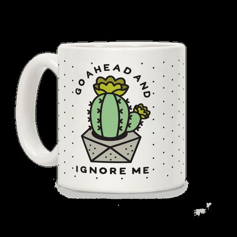 Go Ahead and Ignore Me Coffee Mug
