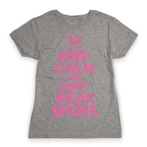 Keep Calm And Don't Wear Shoes Womens T-Shirt