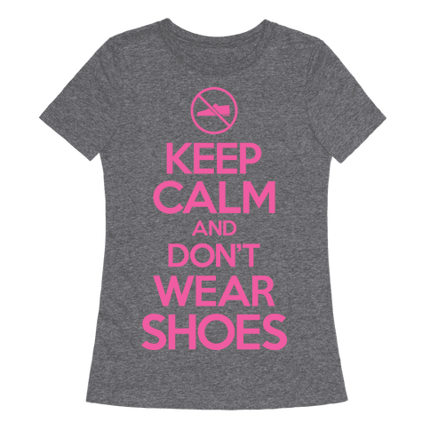 Keep Calm And Don't Wear Shoes