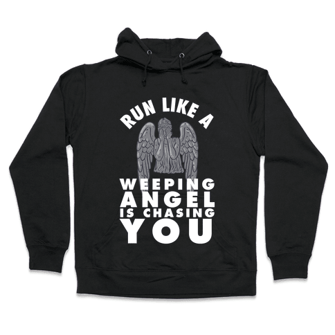 Run Like A Weeping Angel Is Chasing You Hooded Sweatshirt