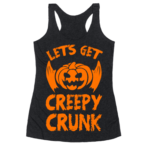 Let's Get Creepy Crunk Racerback Tank Top