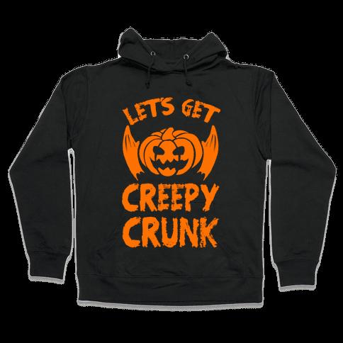 Let's Get Creepy Crunk Hooded Sweatshirt