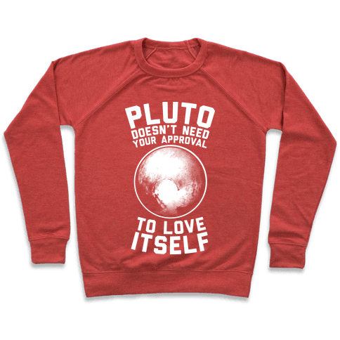 Pluto Doesn't Need Your Approval to Love Itself Pullover