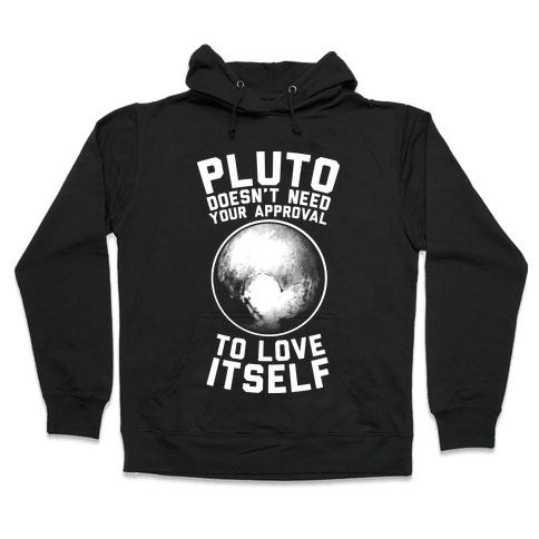 Pluto Doesn't Need Your Approval to Love Itself Hooded Sweatshirt