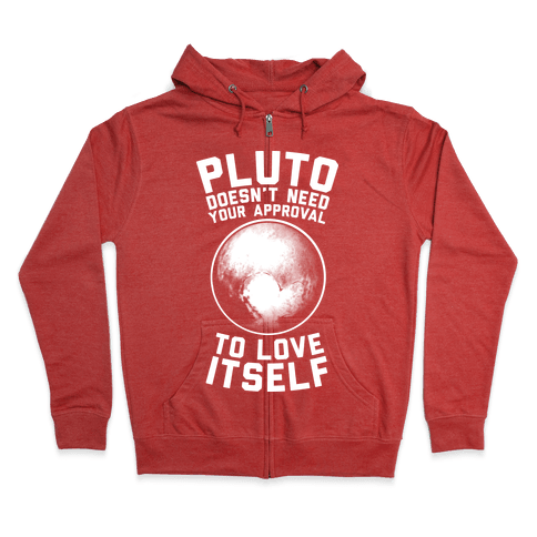 Pluto Doesn't Need Your Approval to Love Itself Zip Hoodie