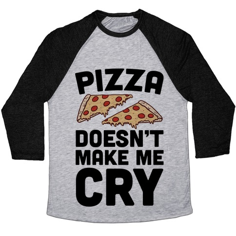 Pizza Doesn't Make Me Cry Baseball Tee