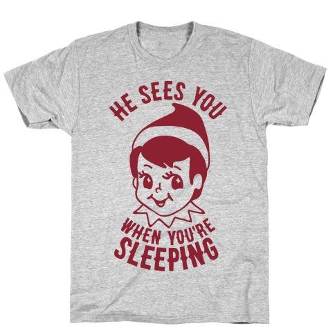 He Sees You When You're Sleeping Elf T-Shirt