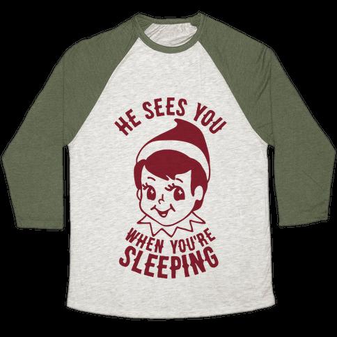 He Sees You When You're Sleeping Baseball Tee