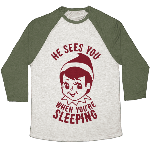 He Sees You When You're Sleeping Baseball Tee