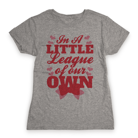 In A League Of Our Own (Little) Womens T-Shirt