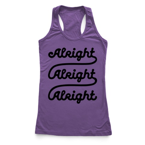 Alright Alright Alright Racerback Tank Top