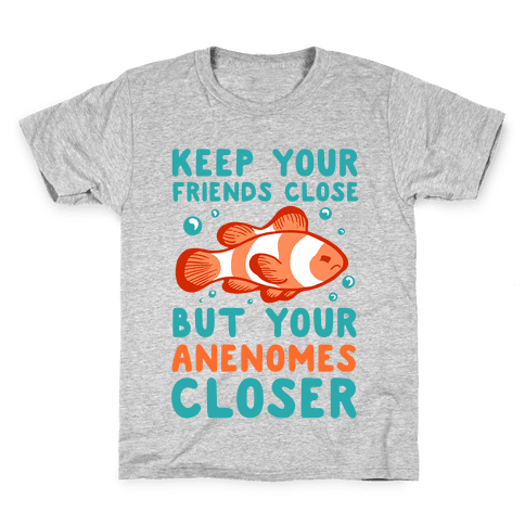 Keep Your Friends Close But Your Anenomes Closer Kids T-Shirt