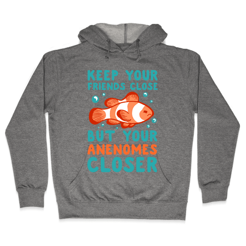 Keep Your Friends Close But Your Anenomes Closer Hooded Sweatshirt