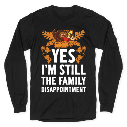 Yes I'm Still The Disappointment Of The Family Long Sleeve T-Shirt