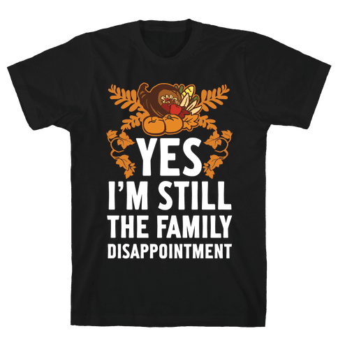 Yes I'm Still The Disappointment Of The Family Mens T-Shirt