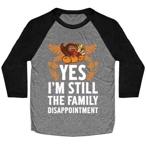 Yes I'm Still The Disappointment Of The Family Baseball Tee