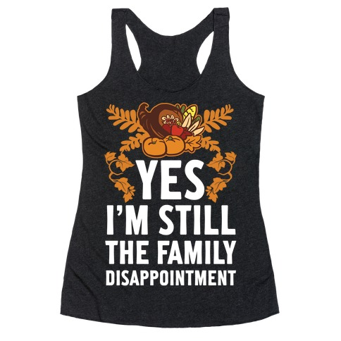 Yes I'm Still The Disappointment Of The Family Racerback Tank Top