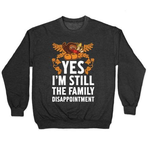 Yes I'm Still The Disappointment Of The Family Pullover
