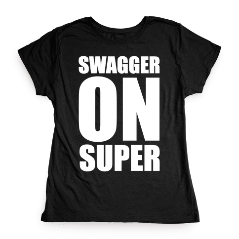 Swagger On Super Womens T-Shirt