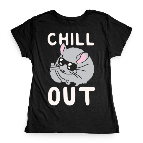 Chill Out Chinchilla Womens T-Shirt
