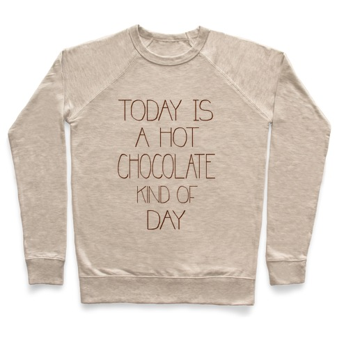 Today is a Hot Chocolate Day Pullover