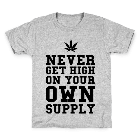 Never Get High on Your Own Supply Kids T-Shirt
