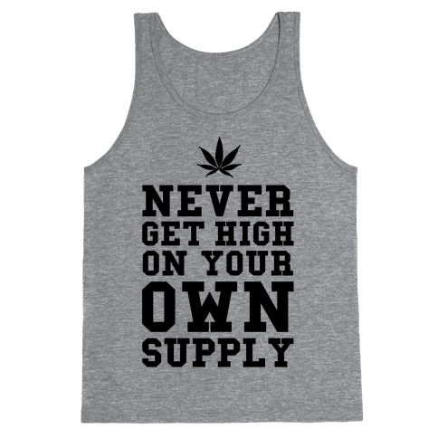 Never Get High on Your Own Supply Tank Top