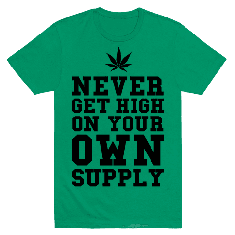 Never Get High on Your Own Supply Mens T-Shirt
