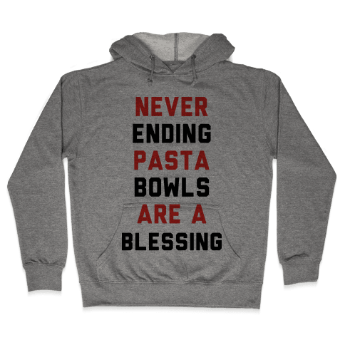 Never Ending Pasta Bowls Are a Blessing Hooded Sweatshirt