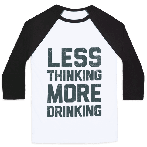 Less Thinking, More Drinking Baseball Tee
