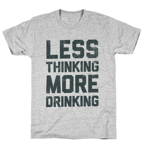 Less Thinking, More Drinking Mens T-Shirt