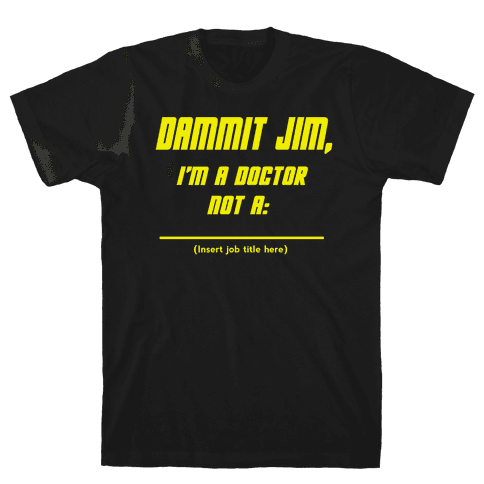Dammit Jim, I'm a Doctor, Not a (Insert job title here) Mens T-Shirt