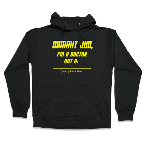 Dammit Jim, I'm a Doctor, Not a (Insert job title here) Hooded Sweatshirt