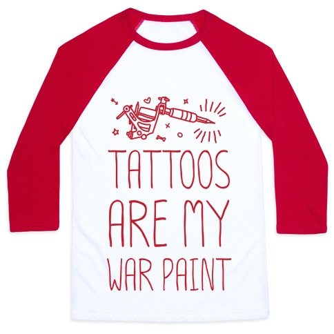 Tattoos Are My War Paint Baseball Tee