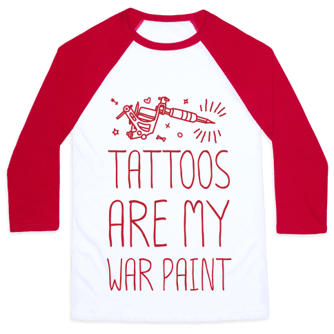 Tattoos Are My War Paint Baseball Tee