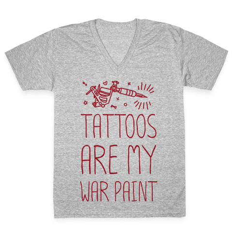 Tattoos Are My War Paint V-Neck Tee Shirt