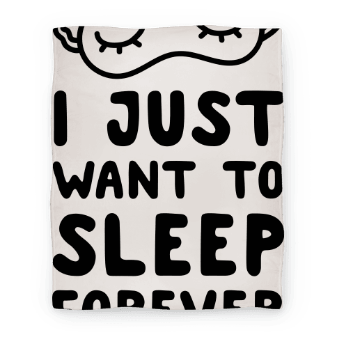 I Just Want To Sleep Forever Blanket