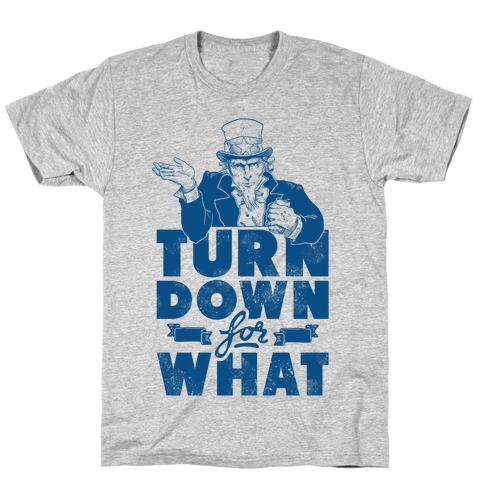Turn Down For What Uncle Sam T-Shirt