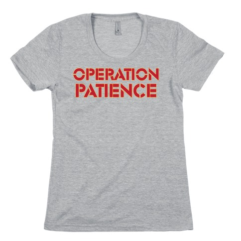 Operation Patience Womens T-Shirt