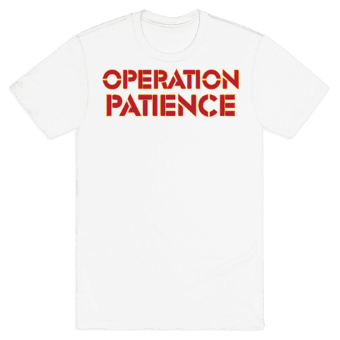 Operation Patience Mens T-Shirt