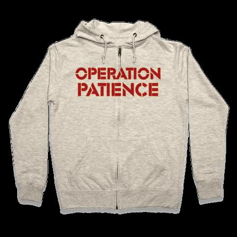 Operation Patience Zip Hoodie