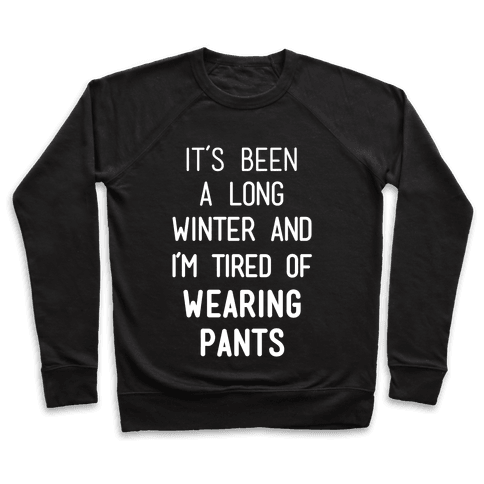 It's Been A Long Winter And I'm Tired Of Wearing Pants Pullover