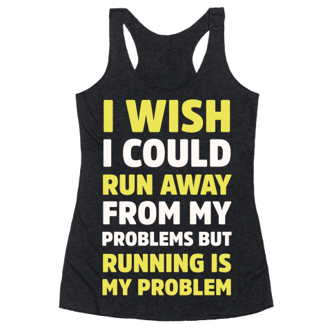 Running is My Problem Racerback Tank Top