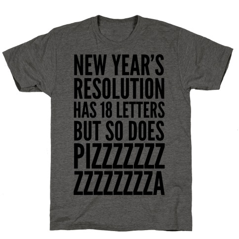 New Years Resolution Has 18 Letters But So Does Pizzzzzzzzzzzzzzza T-Shirt