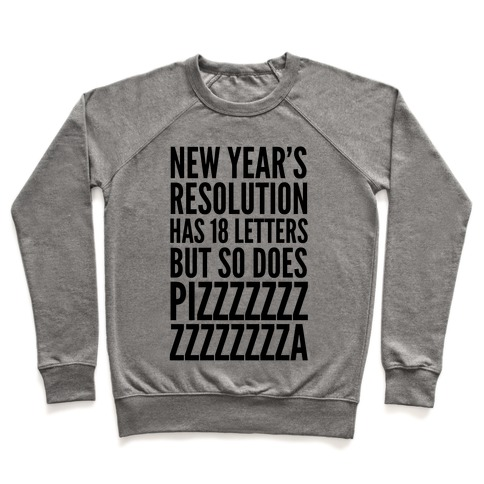 New Years Resolution Has 18 Letters But So Does Pizzzzzzzzzzzzzzza Pullover