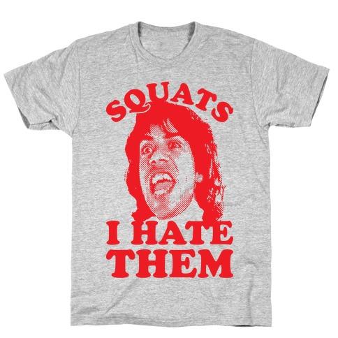 Squats I Hate Them T-Shirt