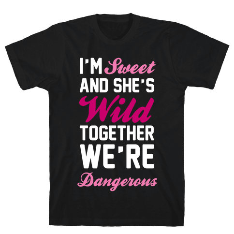 I'm Sweet and She's Wild Together We're Dangerous Mens T-Shirt