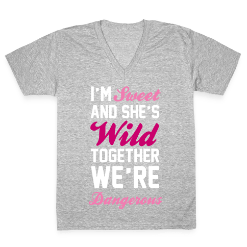 I'm Sweet and She's Wild Together We're Dangerous V-Neck Tee Shirt
